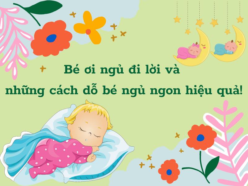 Bé ơi ngủ đi lời và những cách dỗ bé ngủ ngon hiệu quả!