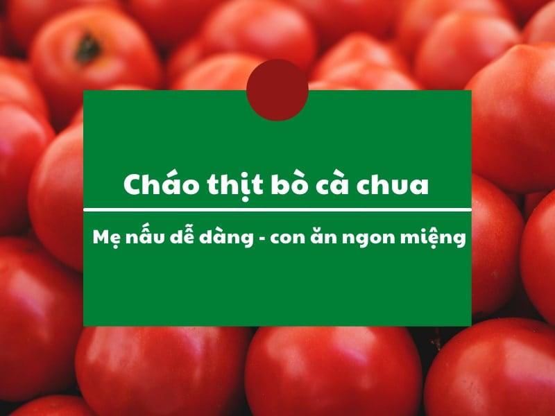 Cháo thịt bò cà chua: Mẹ nấu dễ dàng – con ăn ngon miệng