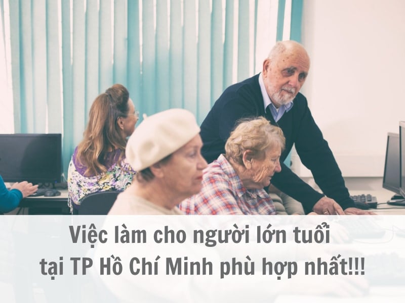 viec-lam-cho-nguoi-lon-tuoi-tai-tp-ho-chi-minh