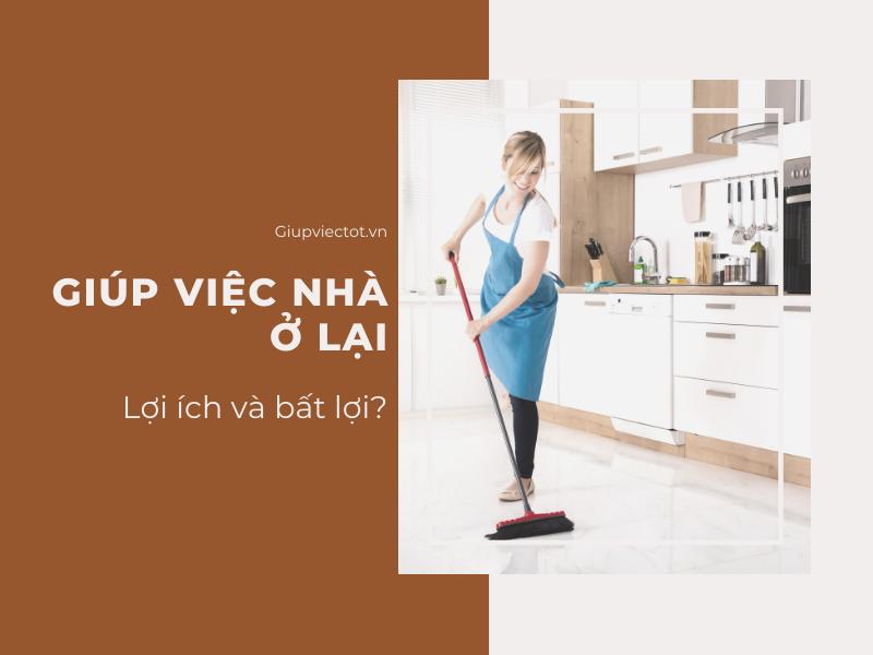 [Điều cần biết] Giúp việc nhà ở lại – Có lợi và hại gì?