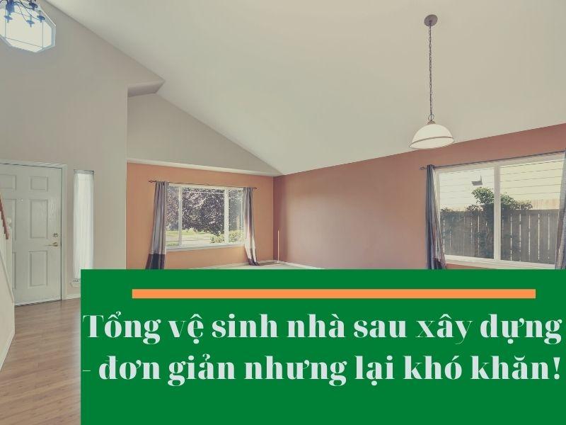tong-ve-sinh-nha-sau-xay-dung