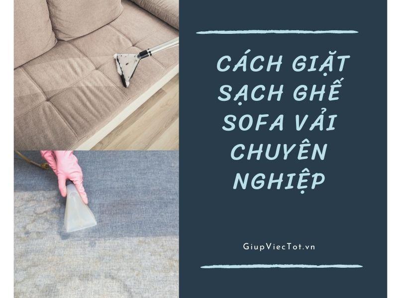 Bật mí cho bạn cách giặt sạch ghế sofa vải chuyên nghiệp hơn tại GiupViecTot.vn