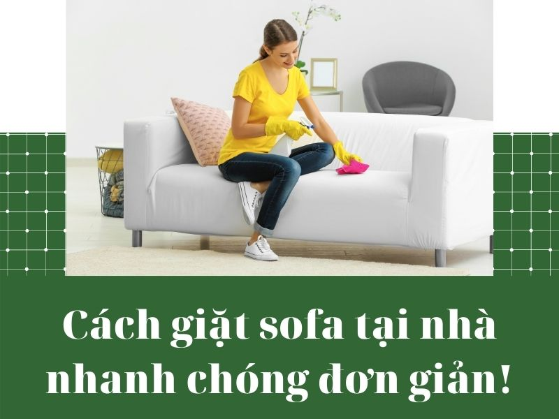 [Mẹo nhỏ] Cách giặt sofa tại nhà nhanh chóng đơn giản!