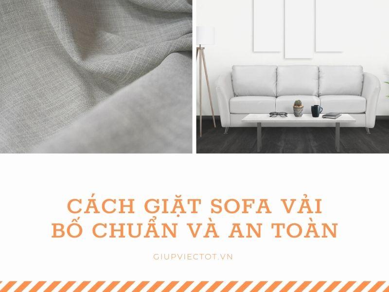 Bạn đã biết cách giặt sofa vải bố chuẩn và an toàn tại GiupViecTot.vn chưa?