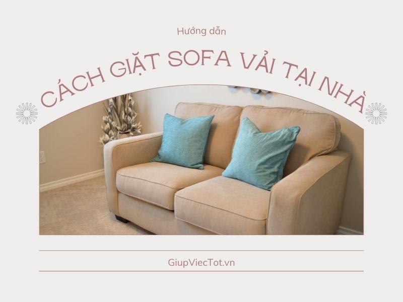 Cách giặt sofa vải tại nhà làm biến mất hoàn toàn mọi vết bẩn