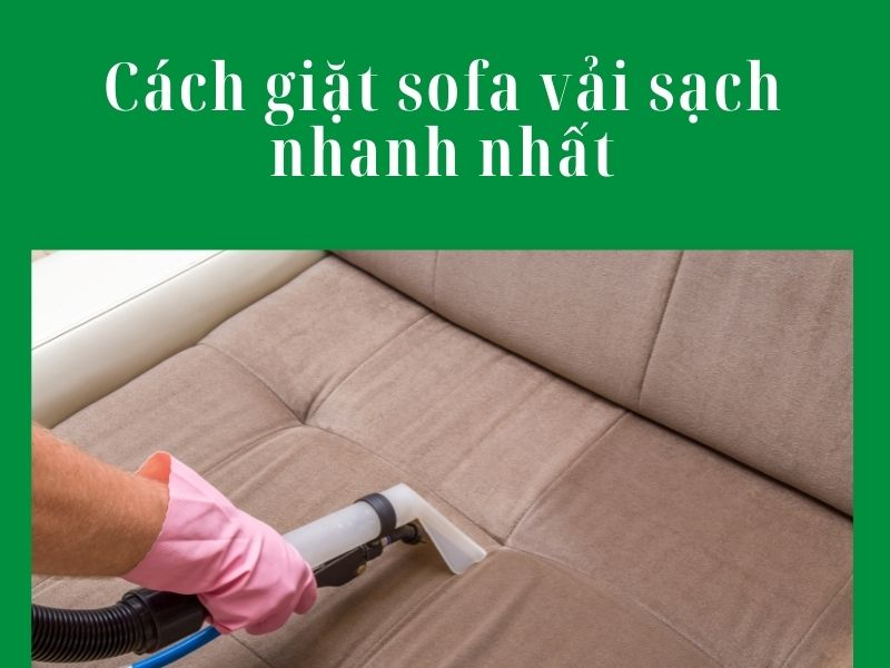 Cách giặt sofa vải sạch nhanh nhất với dịch vụ vệ sinh công nghiệp