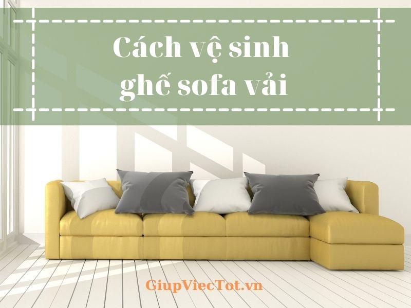 Bí quyết cách vệ sinh ghế sofa vải chỉ 3 bước siêu đơn giản!