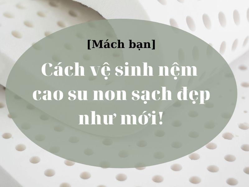 [Mách bạn] Cách vệ sinh nệm cao su non sạch đẹp như mới!