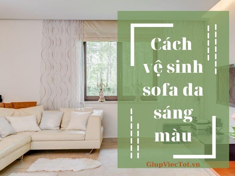 [Mách bạn] Cách vệ sinh sofa da sáng màu hiệu quả nhất!