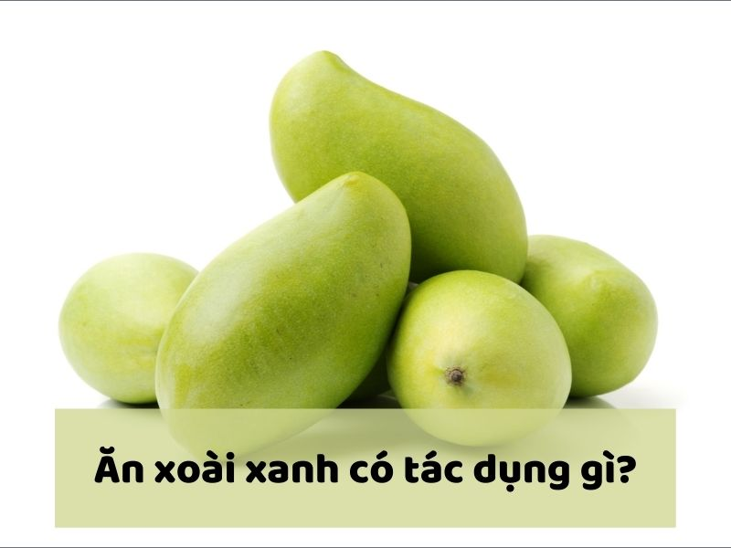 an-xoai-xanh-co-tac-dung-gi