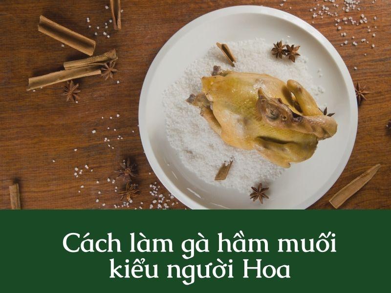 [Bật mí] Cách làm gà hầm muối kiểu người Hoa mang đến cảm giác mới lạ cho những thành viên trong gia đình