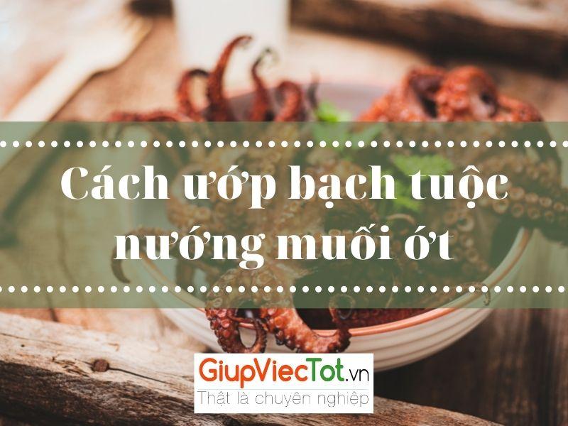 [Bí quyết] Cách ướp bạch tuộc nướng muối ớt thơm ngon nức mũi!