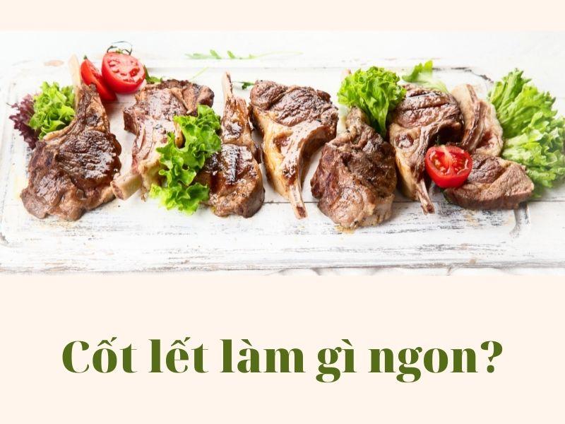Cốt lết làm gì ngon? – Gợi ý ngay 3 món ngon từ thịt cốt lết bạn nên thử một lần trong đời