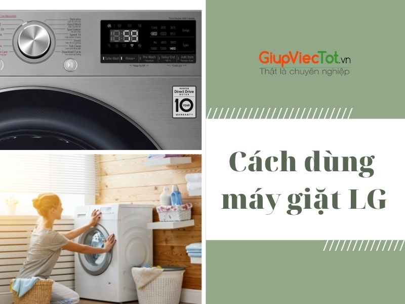 [Từ A đến Z] Cách dùng máy giặt LG đơn giản, chi tiết!