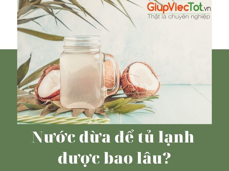 Nước dừa để tủ lạnh được bao lâu? -Thông tin hữu ích đến bạn